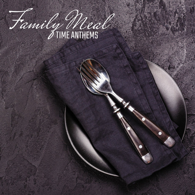 Family Meal Time Anthems: 2020 Smooth Jazz Music that Makes Family Gatherings Pleasant, a Meal Together, the Best Songs for Dinner with the People You Love