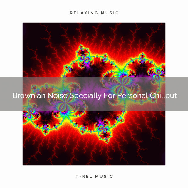 Brownian Noise Specially For Personal Chillout