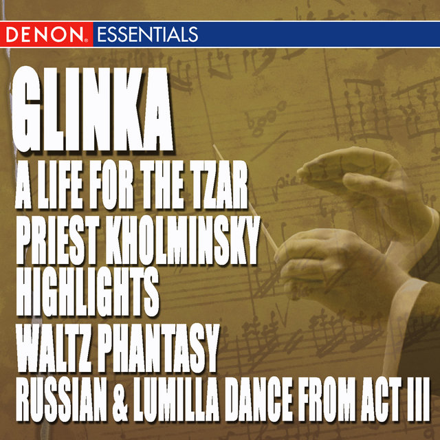 Glinka: A Life for the Tzar Opera - Priest Kholminsky Highlights - Waltz Phantasy - Ruslan & Lumilla Dance Act III