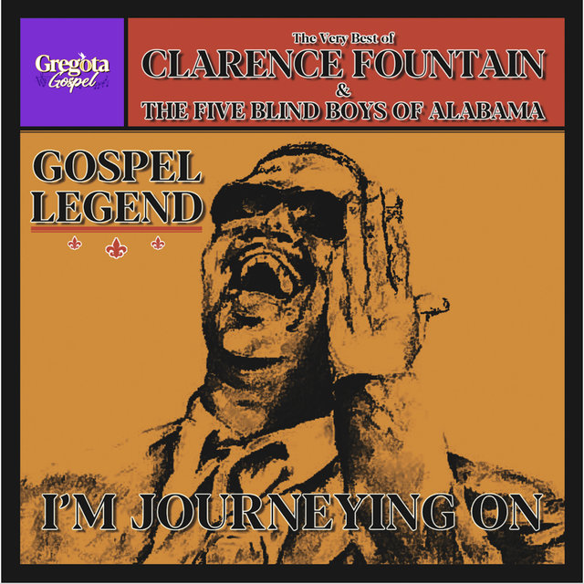 Gospel Legend - The Very Best of Clarence Fountain & The Five Blind Boys of Alabama