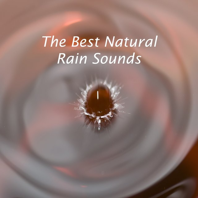 2017 Compilation of The Best Natural Rain Sounds for Sleep and Relaxation