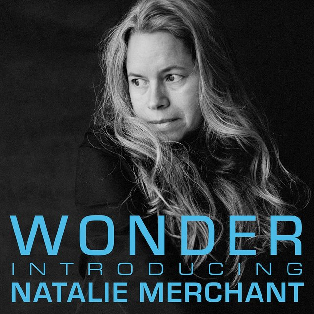 Wonder: Introducing Natalie Merchant