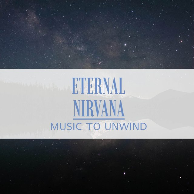 Eternal Nirvana Music to Unwind