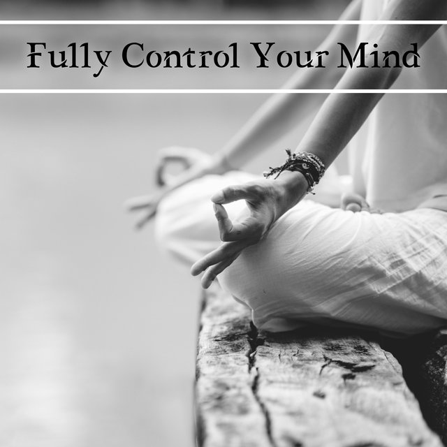 Fully Control Your Mind – Collection of Unique Japanese Zen Music for Deep Meditation, Contemplations, Deep Breathing Session, Relaxation, Yoga, Spa