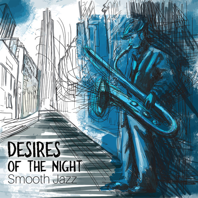 Desires of the Night – Smooth Jazz, Chill Lounge, Saturday Night, Relaxing Songs, Cocktail Bar, Instrumental Music
