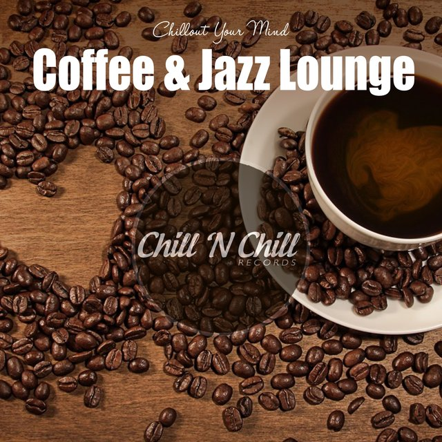 Coffee & Jazz Lounge: Chillout Your Mind