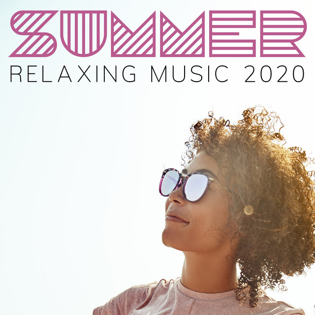 Summer Relaxing Music 2020: Relax, Calm Down, Sleep, Rest and Relieve Stress with Instrumental Tracks with Gentle Sounds of Nature