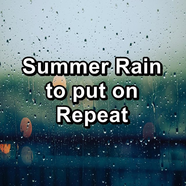 Summer Rain to put on Repeat