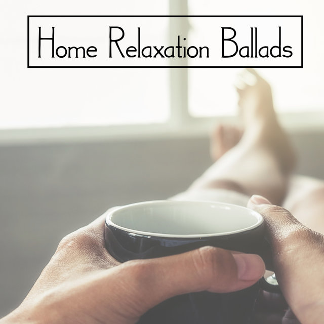 Home Relaxation Ballads - Gentle Instrumental Jazz That Works Great as a Background for a Lazy Day Spent on the Couch with a Hot Tea Cup