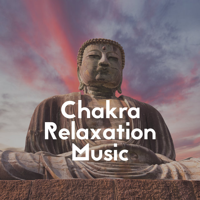 Chakra Relaxation Music: Background for Meditation, Yoga and Healing Treatments