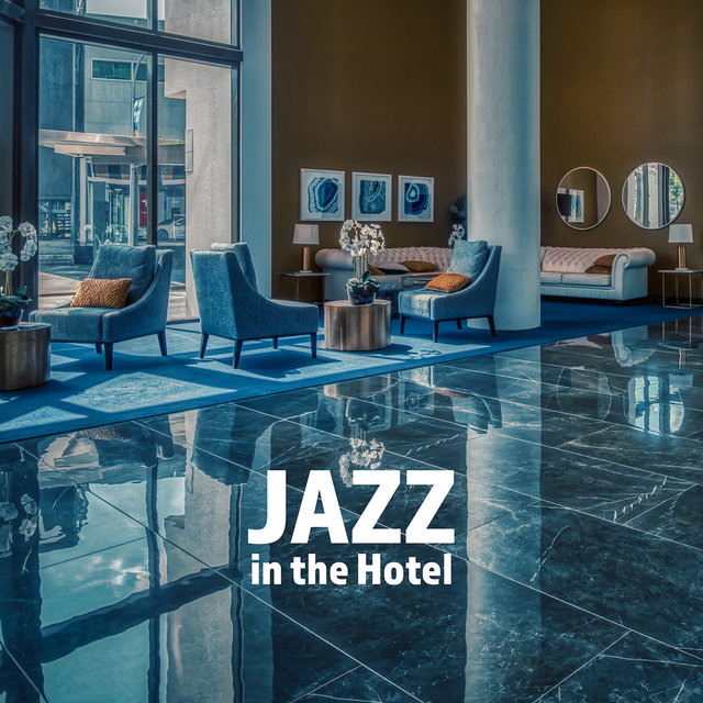 Jazz in the Hotel: Holiday Set for Relaxation and Rest, Background Music for Delicious Meals or Picnic, Relaxation by the Hotel Pool or Room, Music for Lazing and Lounging