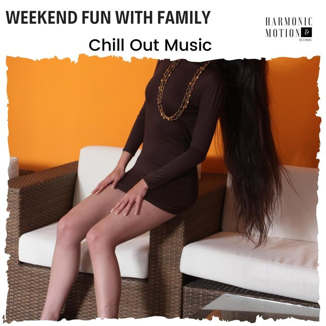 Weekend Fun With Family - Chill Out Music