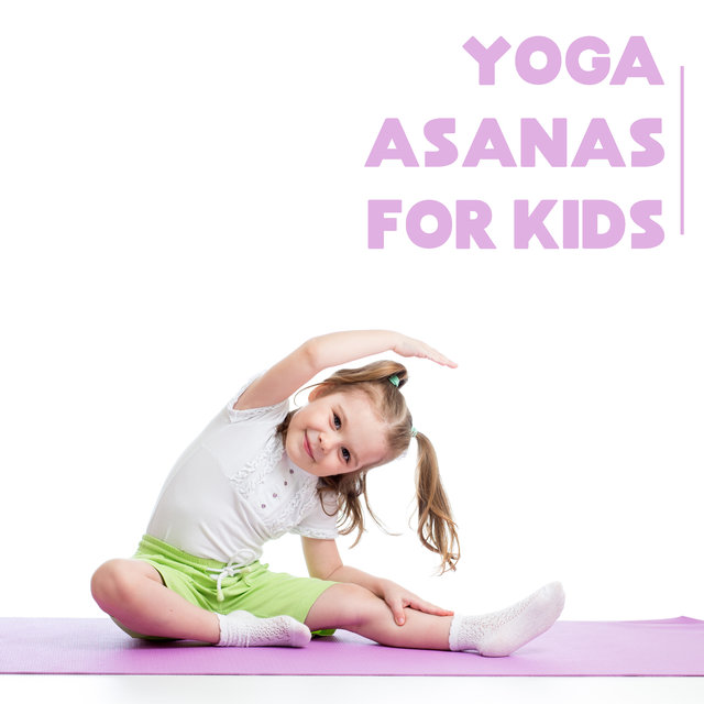 Yoga Asanas for Kids: 15 Tracks for Daily Practice for Young Yoga Adepts