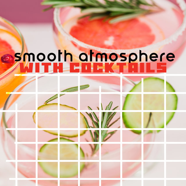 Smooth Atmosphere with Cocktails – Gentle Jazz Melodies for Meeting at Home with Friends, Smooth Party Vibes