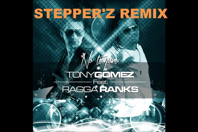 TONY GOMEZ Ft. RAGGA RANKS - NO TE PARE STEPPER'Z REMIX
