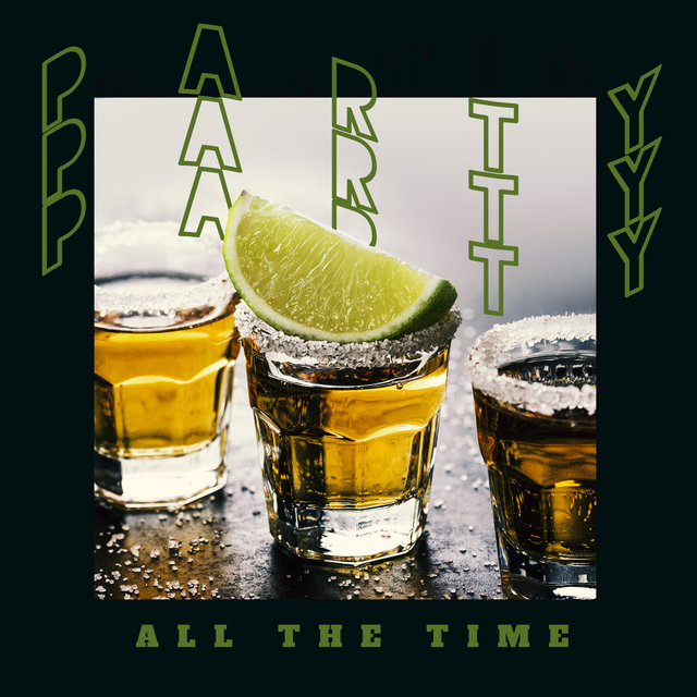 Party All The Time - Celebrate and Have Fun with the Best Partying Songs of 2020