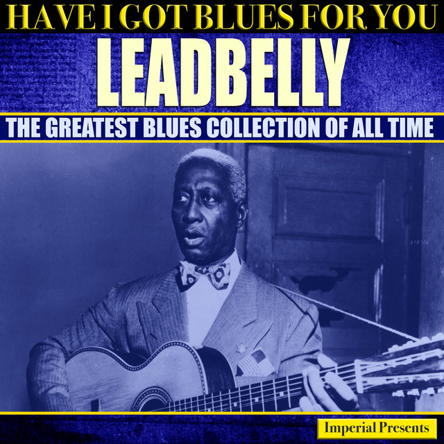 Leadbelly (Have I Got Blues Got You)