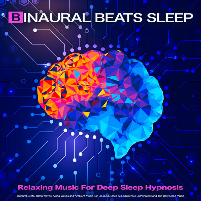 Binaural Beats Sleep: Relaxing Music For Deep Sleep Hypnosis, Binaural Beats, Theta Waves, Alpha Waves and Ambient Music For Sleeping, Sleep Aid, Brainwave Entrainment and The Best Sleep Music