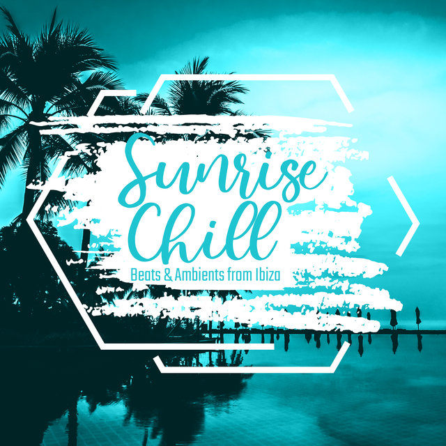 Sunrise Chill Beats & Ambients from Ibiza 2020