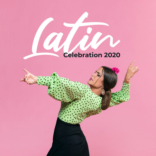 Latin Celebration 2020 (Latin House Hot Mix, Hot Brazil Beats, Party Ambient)