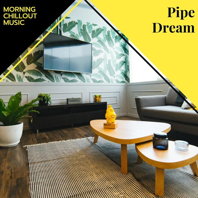 Pipe Dream - Morning Chillout Music