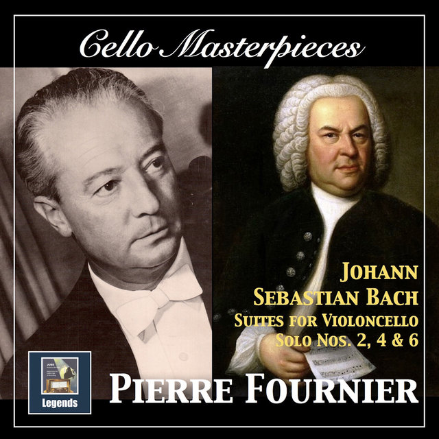 Cello Masterpieces: Pierre Fournier — Johann Sebastian Bach Suites for Cello Nos. 2, 4 & 6 (Remastered 2017)