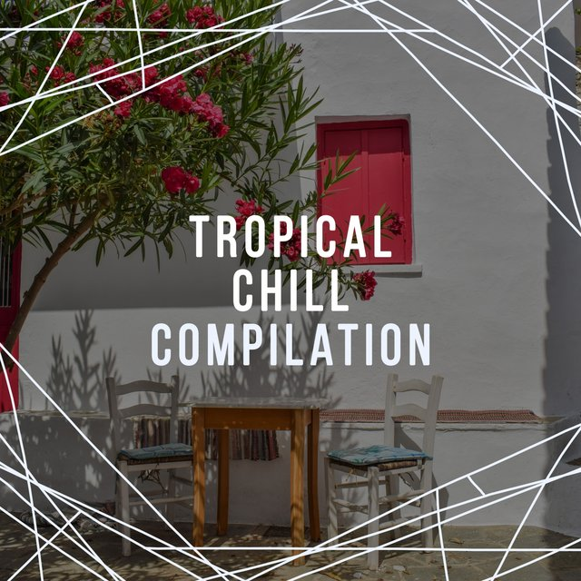 Tropical Chill Compilation