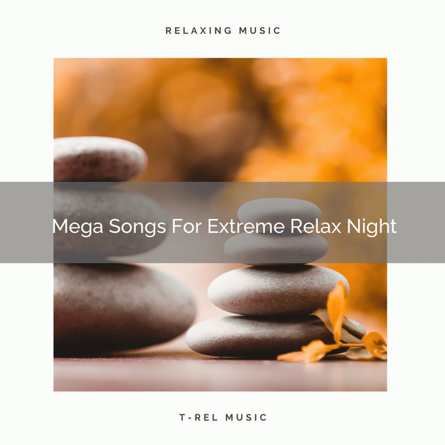 Mega Songs For Extreme Relax Night