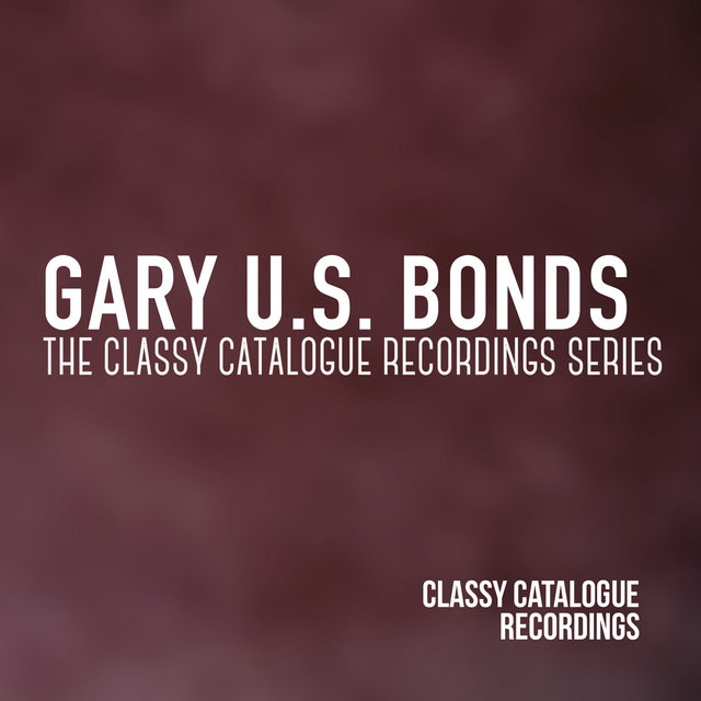 Gary U.S. Bonds - The Classy Catalogue Recordings Series