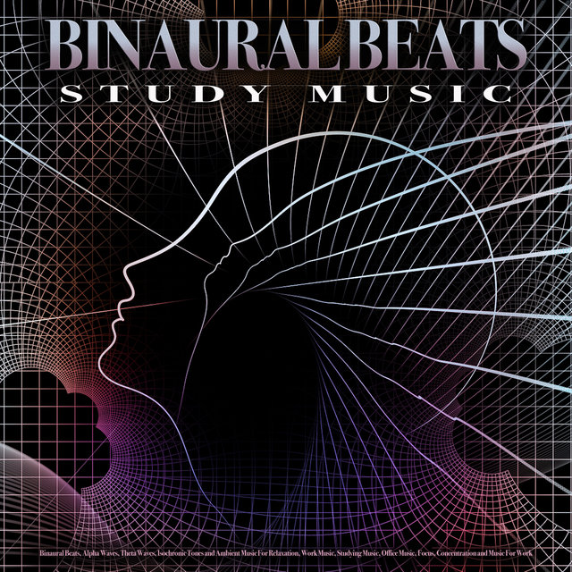 Binaural Beats Study Music: Binaural Beats, Alpha Waves, Theta Waves, Isochronic Tones and Ambient Music For Relaxation, Work Music, Studying Music, Office Music, Focus, Concentration and Music For Work