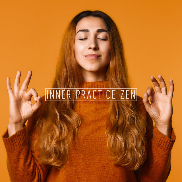Inner Practice Zen – Healing Yoga, Mantra, Chakra, Meditation Music Zone, Balance & Harmony, Deep Contemplation, Blissful Relaxation