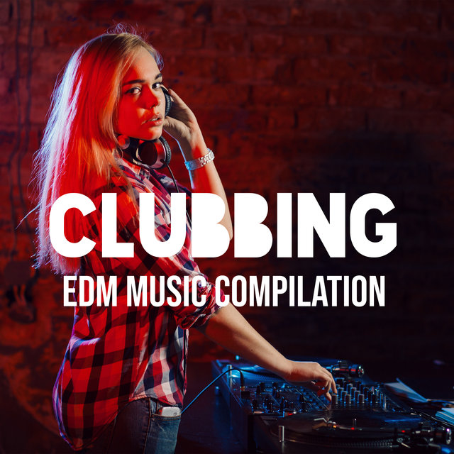 Clubbing: EDM Music Compilation