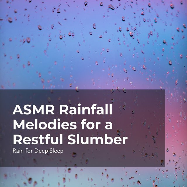 ASMR Rainfall Melodies for a Restful Slumber