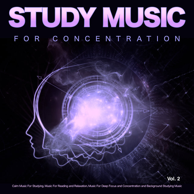Study Music for Concentration: Calm Music For Studying, Music For Reading and Relaxation, Music For Deep Focus and Concentration and Background Studying Music, Vol. 2
