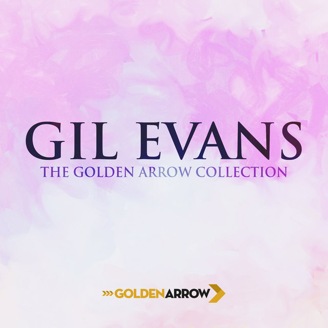 Gil Evans - The Golden Arrow Collection