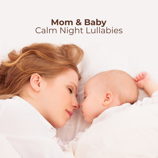 Mom & Baby Calm Night Lullabies: 2019 New Age Soft Ambient Melodies for All Night Long Sleep, Rest, Calm Down and Energy Regeneration
