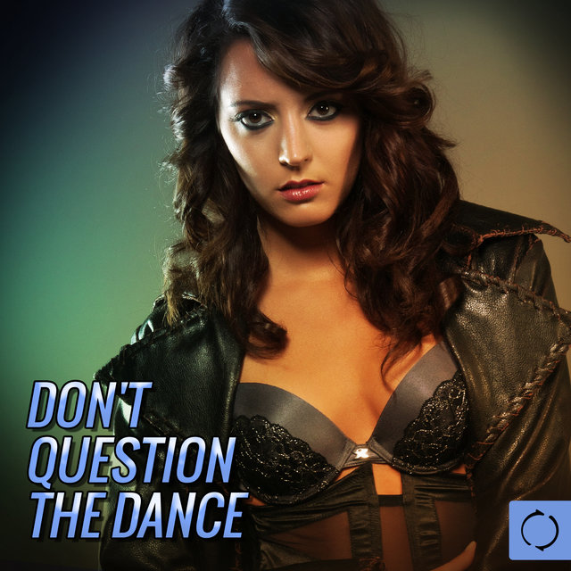 Don't Question the Dance