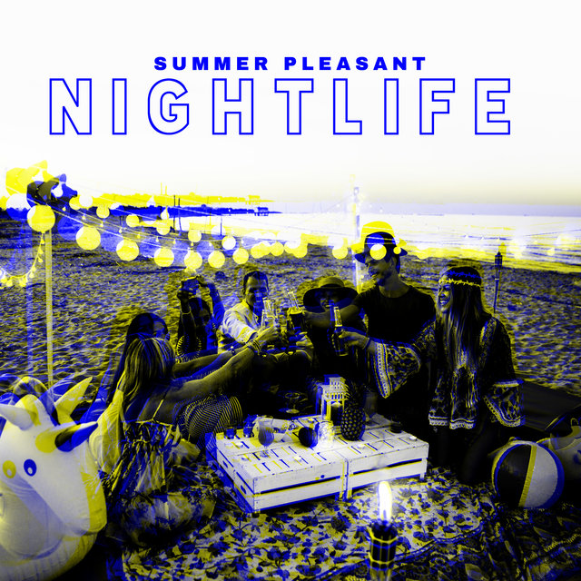 Summer Pleasant Nightlife - Chillout Night Mix, Summer Obsession, Best Time of My Life, Hot Girls & Boys, Party Chill Vibes, Beach Relaxation