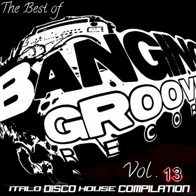 Listen to The Best Of Banging Grooves Records, Vol  13 by DJ