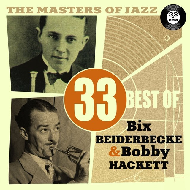 The Masters of Jazz: 33 Best of Bix Beiderbecke & Bobby Hackett