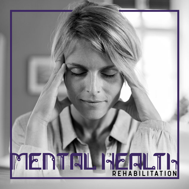 Mental Health Rehabilitation: Relaxing Music to Help Feel Good Again, Reduce Stress and Anxiety, Help to Overcome Depression