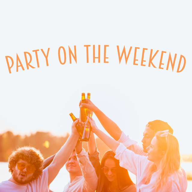 Party On The Weekend: Let Your Hair Down and Have Fun!