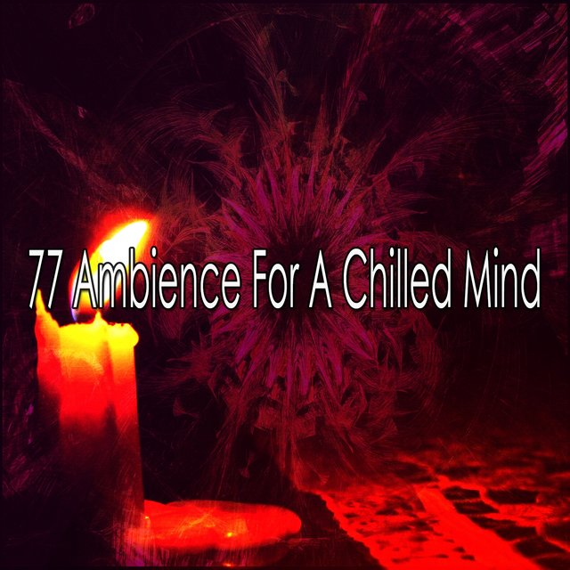 77 Ambience for a Chilled Mind