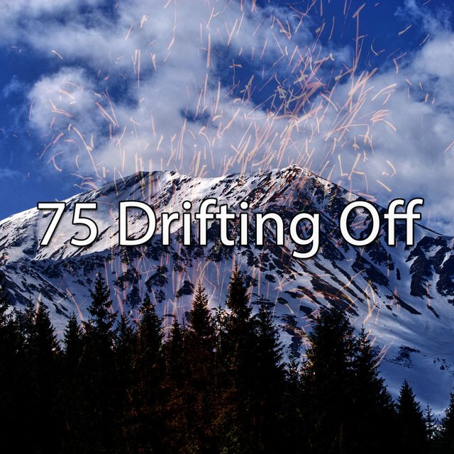 75 Drifting Off