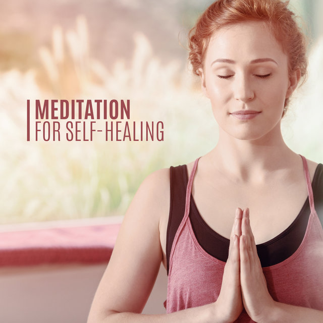 Meditation for Self-healing: 2020 Ambient Music for Deep Meditation, Yoga Session, Heal Your Body, Soul and Chakras, Regain Inner Harmony and Balance