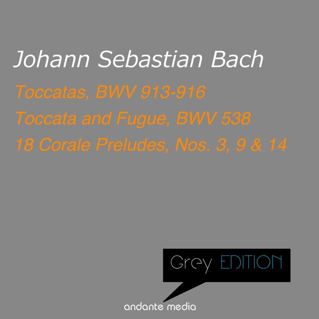 Grey Edition - Bach: Toccatas, BWV 913-916 & Toccata and Fugue