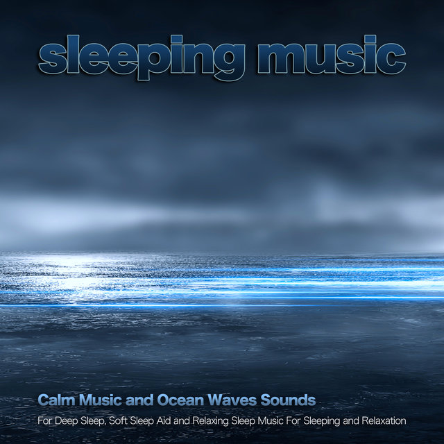 Sleeping Music: Calm Music and Ocean Waves Sounds For Deep Sleep, Soft Sleep Aid and Relaxing Sleep Music For Sleeping and Relaxation