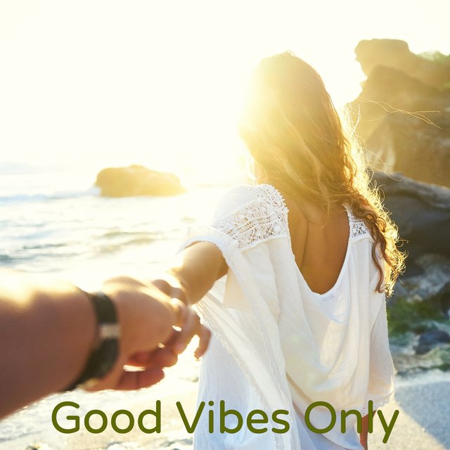 Good Vibes Only - Mood Music for Positive Feelings and Good Moods