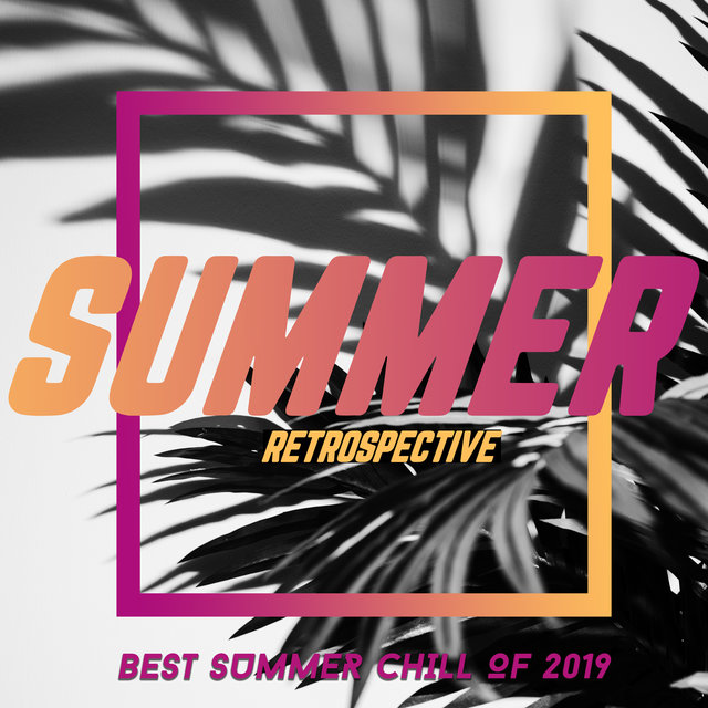 Summer Retrospective – Best Summer Chill of 2019