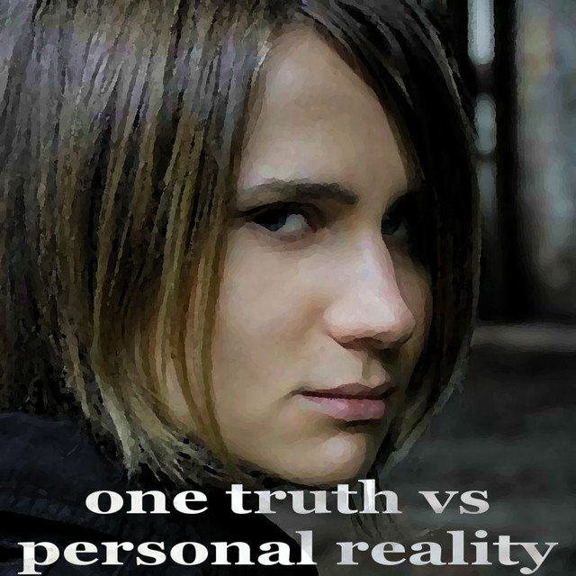 One Truth Vs Personal Reality